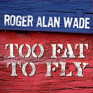 Roger Alan Wade альбом Too Fat To Fly