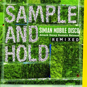 Simian Mobile Disco альбом Sample And Hold (Attack Decay Sustain Release Remixed)