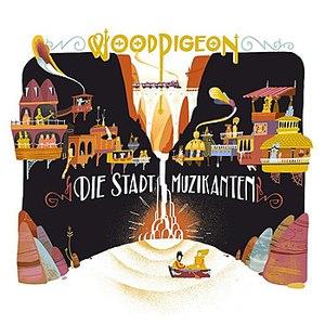 Woodpigeon альбом Die Stadt Muzikanten