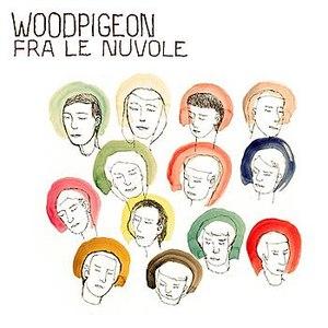 Woodpigeon альбом Fra Le Nuvole