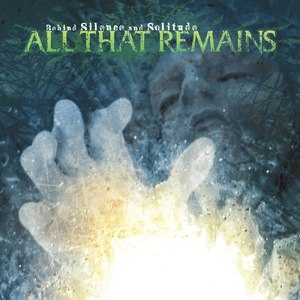 All That Remains альбом Behind Silence and Solitude