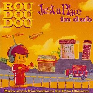 Roudoudou альбом Just a Place in Dub