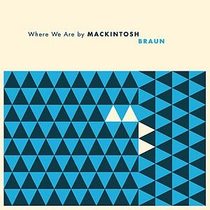 Mackintosh Braun альбом Where We Are
