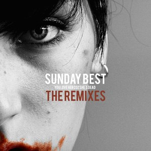 You Love Her Coz She's Dead альбом Sunday Best (The Remixes)