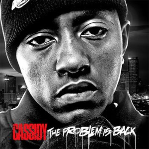 Cassidy альбом The Problem Is Back