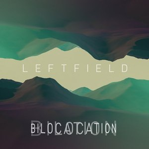 Leftfield альбом Bilocation (Remixes)