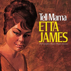 Etta James альбом Tell Mama The Complete Muscle Shoals Sessions (Remastered Reissue)