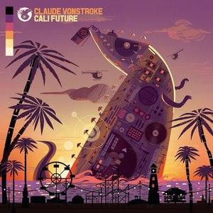 Claude Vonstroke альбом CaliFuture