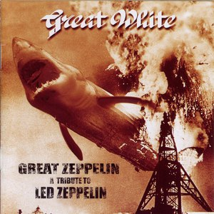 Great White альбом Great Zeppelin: A Tribute to Led Zeppelin