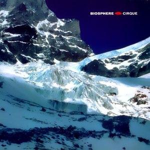 Biosphere альбом Cirque