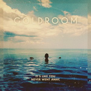 Goldroom альбом It's Like You Never Went Away