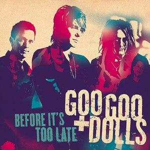 Goo Goo Dolls альбом Before It's Too Late