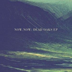 Now, Now альбом Dead Oaks - Single
