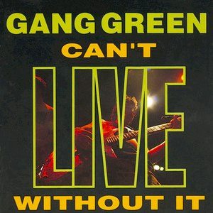 Gang Green альбом Can't LIVE Without It