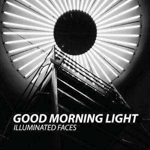 Illuminated Faces альбом Good Morning Light
