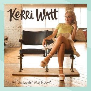 Kerri Watt альбом Who's Lovin' Me Now?