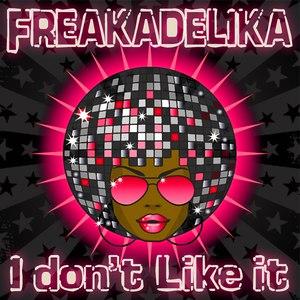 Freakadelika альбом I Don't Like It