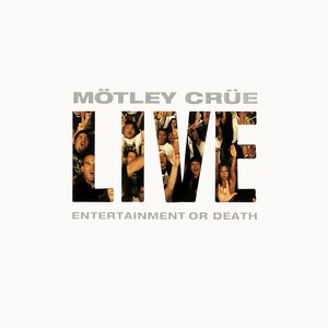 Mötley Crüe альбом Live: Entertainment Or Death