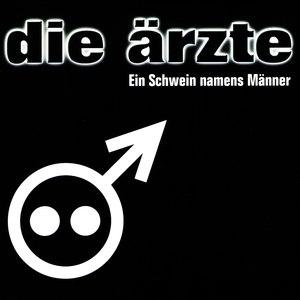 Die Ärzte альбом Ein Schwein namens Männer