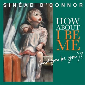 Sinéad O'Connor альбом How About I Be Me (And You Be You)?