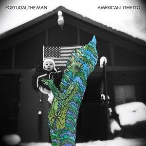 Portugal. The Man альбом American Ghetto