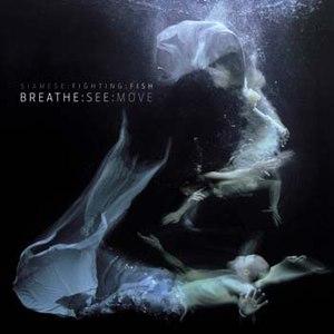 Siamese Fighting Fish альбом Breathe:See:Move