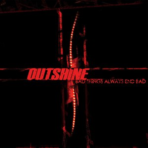 Outshine альбом Bad Things Always End Bad