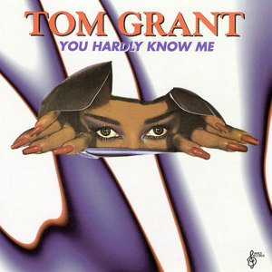 Tom Grant альбом You Hardly Know Me