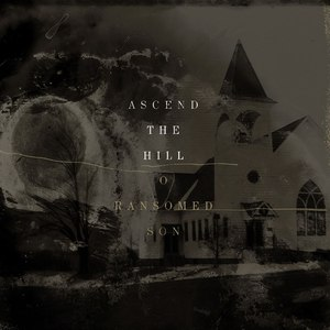 Ascend The Hill альбом O Ransomed Son
