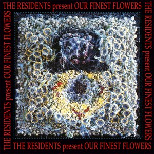 The Residents альбом Our Finest Flowers