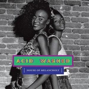 Acid Washed альбом House Of Melancholy