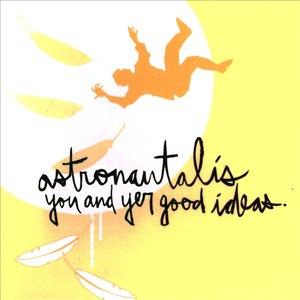 Astronautalis альбом You and Yer Good Ideas