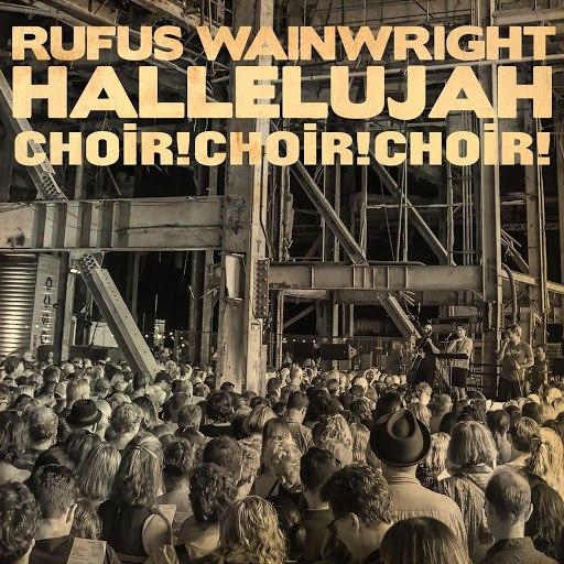 Rufus Wainwright альбом Hallelujah (feat. Choir! Choir! Choir!)
