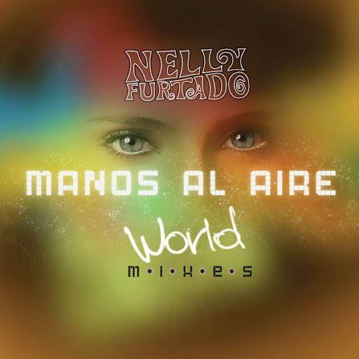 Nelly Furtado альбом Manos Al Aire (World Mixes)