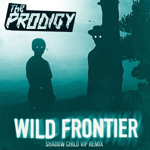 The Prodigy альбом Wild Frontier (Shadow Child VIP Remix)