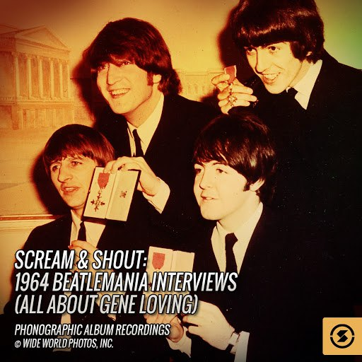The Beatles альбом Scream & Shout: 1964 Beatlemania Interviews (All About Gene Loving)