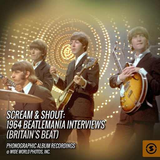 The Beatles альбом Scream & Shout: 1964 Beatlemania Interviews (Britain's Beat)