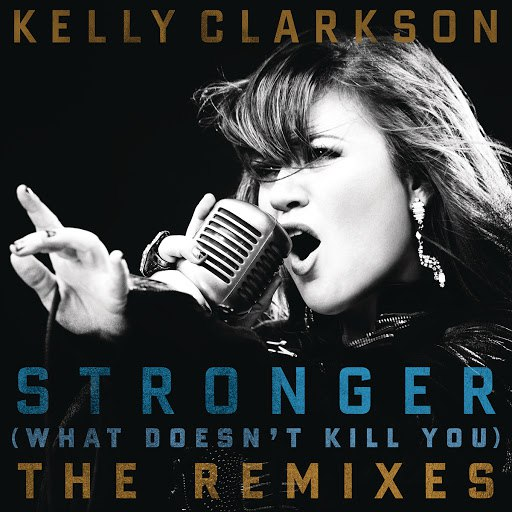 Kelly Clarkson альбом Stronger (What Doesn't Kill You) The Remixes