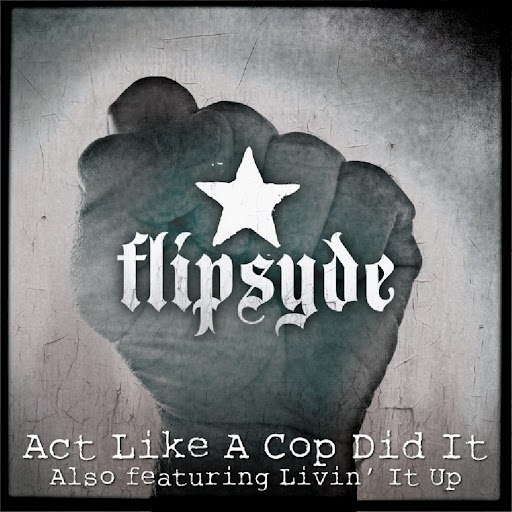 Flipsyde альбом Act Like a Cop Did It
