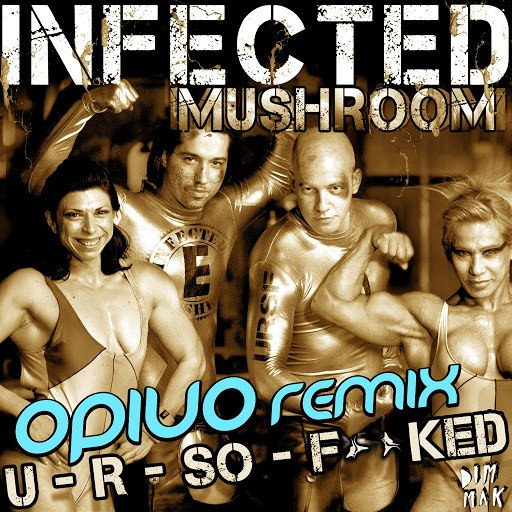 Infected Mushroom альбом U R So Fucked [Opiuo Remix]