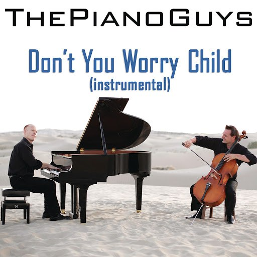 The Piano Guys альбом Don't You Worry Child (Instrumental)
