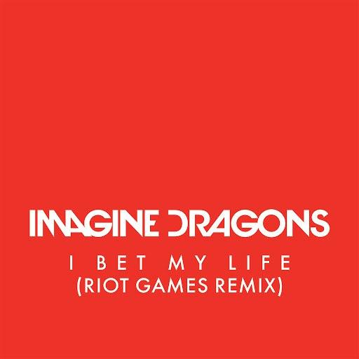 Imagine Dragons album I Bet My Life (Riot Games Remix)
