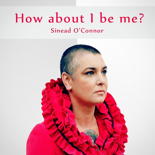 Sinéad O'Connor альбом How About I Be Me Remaster