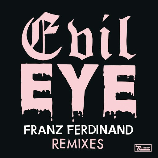Franz Ferdinand альбом Evil Eye Remixes