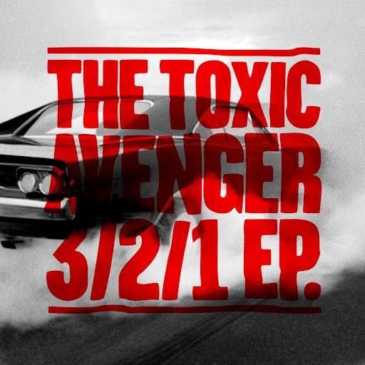 The Toxic Avenger альбом 3/2/1 EP (Remixes)