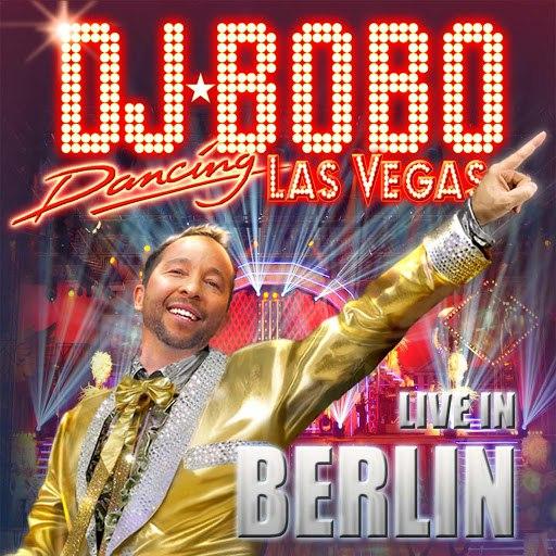 DJ Bobo альбом Dancing Las Vegas - The Show - Live in Berlin