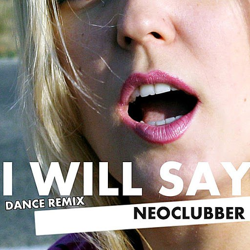 Neoclubber альбом I Will Say (Dance Remix)