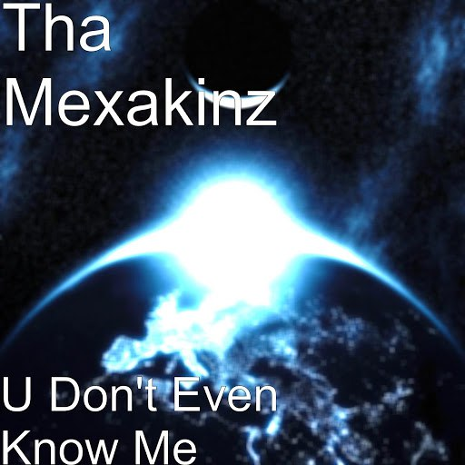 Tha Mexakinz альбом U Don't Even Know Me