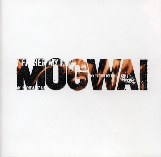 Mogwai альбом My Father My King