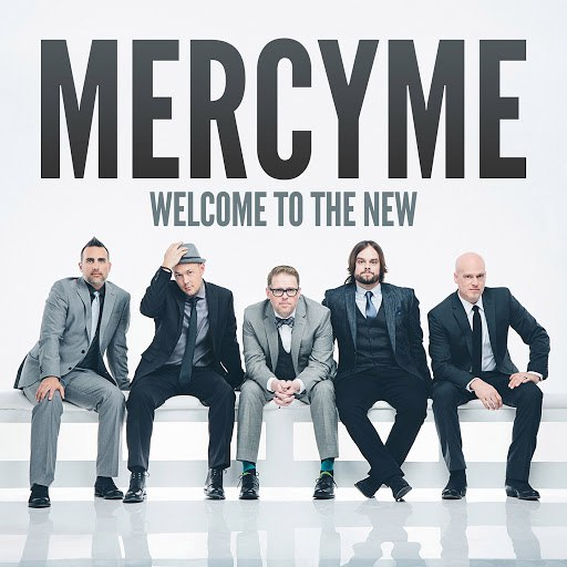 MercyMe альбом Welcome to the New